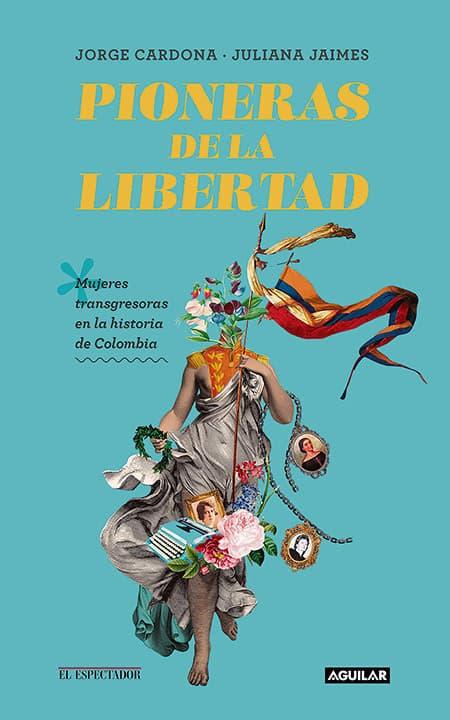 Pioneras de la libertad - Jorge Cardona y Juliana Jaimes.